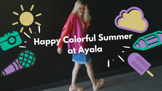 Happy Colorful Summer At Ayala_Ching Sadaya Blog